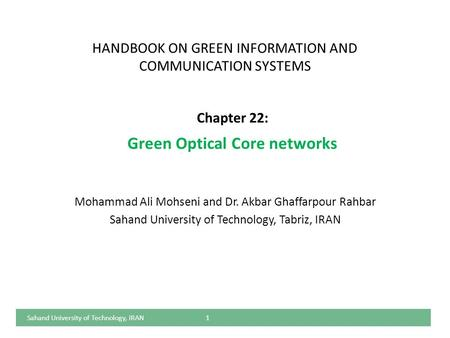 HANDBOOK ON GREEN INFORMATION AND COMMUNICATION SYSTEMS Mohammad Ali Mohseni and Dr. Akbar Ghaffarpour Rahbar Sahand University of Technology, Tabriz,