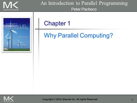 1 Copyright © 2010, Elsevier Inc. All rights Reserved Chapter 1 Why Parallel Computing? An Introduction to Parallel Programming Peter Pacheco.