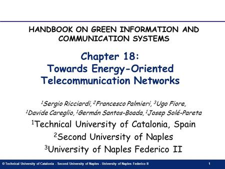 © Technical University of Catalonia - Second University of Naples - University of Naples Federico II1 Chapter 18: Towards Energy-Oriented Telecommunication.