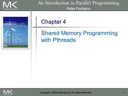 1 Copyright © 2010, Elsevier Inc. All rights Reserved Chapter 4 Shared Memory Programming with Pthreads An Introduction to Parallel Programming Peter Pacheco.