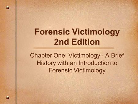 Forensic Victimology 2nd Edition Chapter One: Victimology - A Brief History with an Introduction to Forensic Victimology.