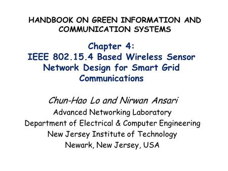 Chapter 4: IEEE 802.15.4 Based Wireless Sensor Network Design for Smart Grid Communications Chun-Hao Lo and Nirwan Ansari Advanced Networking Laboratory.