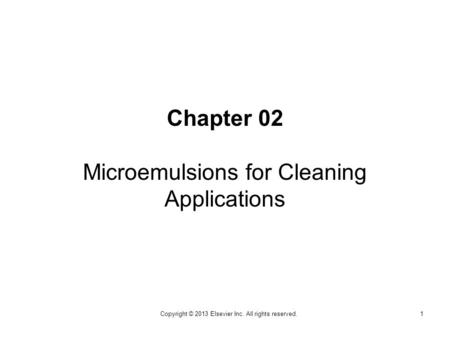 Chapter 02 Microemulsions for Cleaning Applications 1Copyright © 2013 Elsevier Inc. All rights reserved.