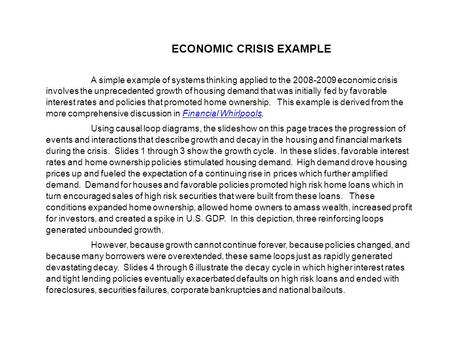 ECONOMIC CRISIS EXAMPLE A simple example of systems thinking applied to the 2008-2009 economic crisis involves the unprecedented growth of housing demand.