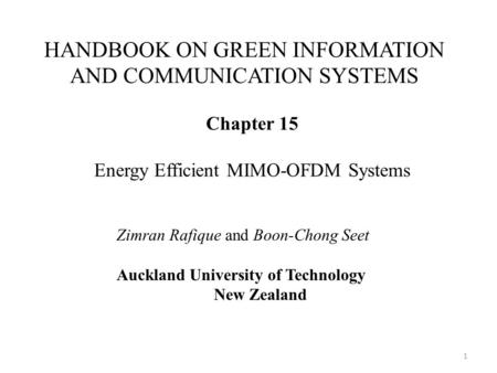 HANDBOOK ON GREEN INFORMATION AND COMMUNICATION SYSTEMS Chapter 15 Energy Efficient MIMO-OFDM Systems Zimran Rafique and Boon-Chong Seet Auckland University.