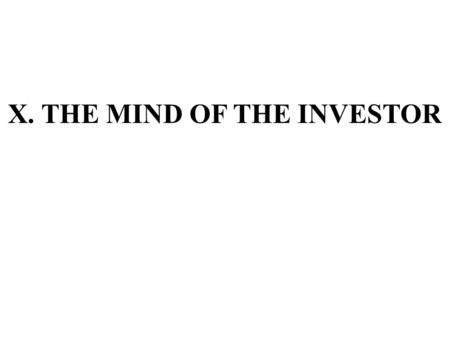 X. THE MIND OF THE INVESTOR. A. Rational Investor Paradigms Many financial models assume that all investors and all corporate managers are rational individuals.