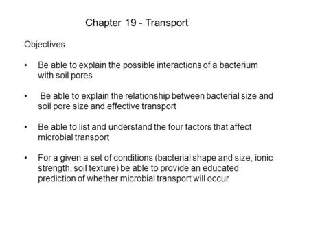 Chapter 19 - Transport Objectives Be able to explain the possible interactions of a bacterium with soil pores Be able to explain the relationship between.