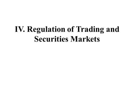 IV. Regulation of Trading and Securities Markets.
