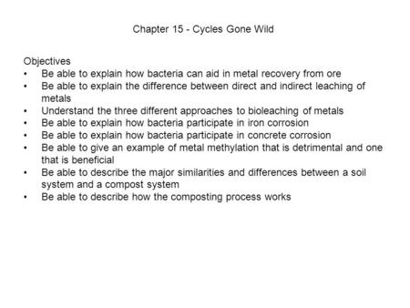 Chapter 15 - Cycles Gone Wild Objectives Be able to explain how bacteria can aid in metal recovery from ore Be able to explain the difference between direct.