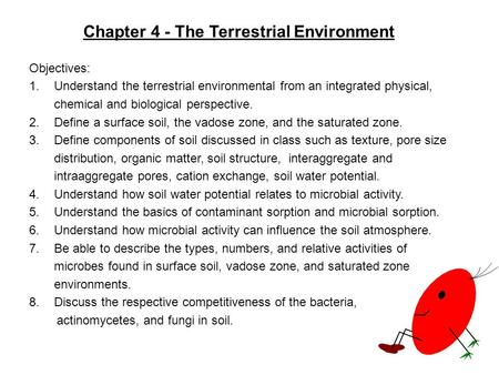 Objectives: 1.Understand the terrestrial environmental from an integrated physical, chemical and biological perspective. 2.Define a surface soil, the vadose.