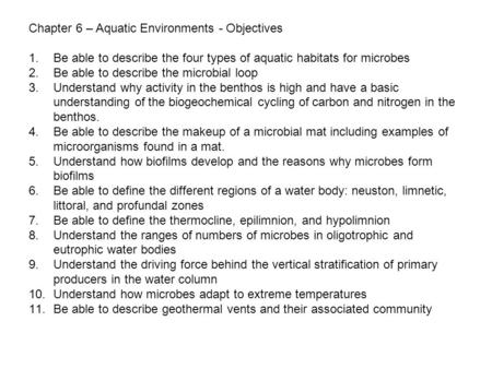 Chapter 6 – Aquatic Environments - Objectives 1.Be able to describe the four types of aquatic habitats for microbes 2.Be able to describe the microbial.