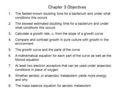 Chapter 3 Objectives The fastest known doubling time for a bacterium and under what conditions this occurs The slowest estimated doubling time for a bacterium.