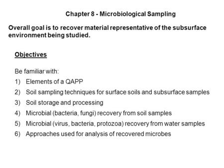 Chapter 8 - Microbiological Sampling Overall goal is to recover material representative of the subsurface environment being studied. Objectives Be familiar.