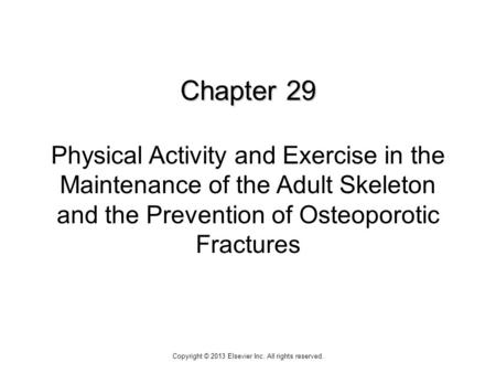 Chapter 29 Chapter 29 Physical Activity and Exercise in the Maintenance of the Adult Skeleton and the Prevention of Osteoporotic Fractures Copyright ©