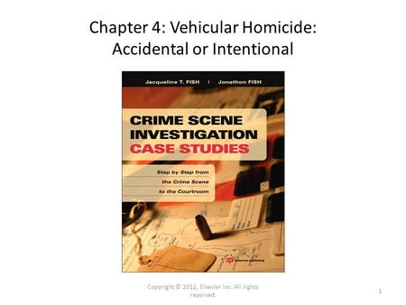 Chapter 4: Vehicular Homicide: Accidental or Intentional Copyright © 2012, Elsevier Inc. All rights reserved. 1.