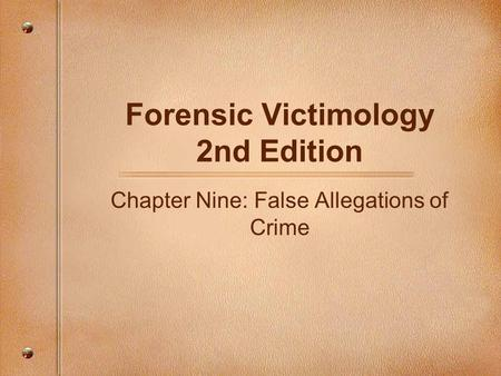 Forensic Victimology 2nd Edition Chapter Nine: False Allegations of Crime.