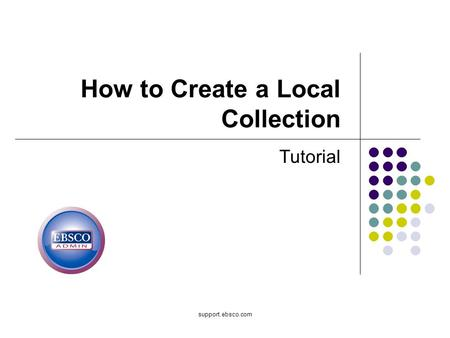 Support.ebsco.com How to Create a Local Collection Tutorial.