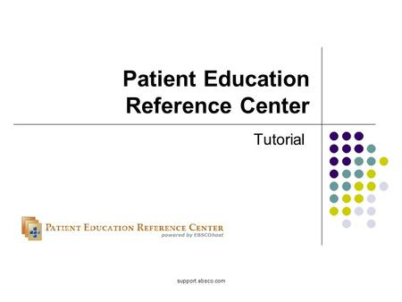 Support.ebsco.com Patient Education Reference Center Tutorial.