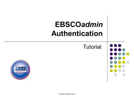 Support.ebsco.com EBSCOadmin Authentication Tutorial.