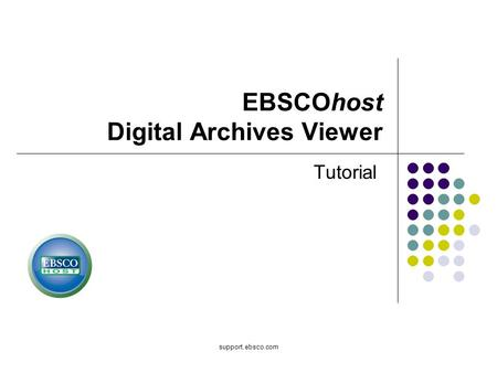 Support.ebsco.com EBSCOhost Digital Archives Viewer Tutorial.