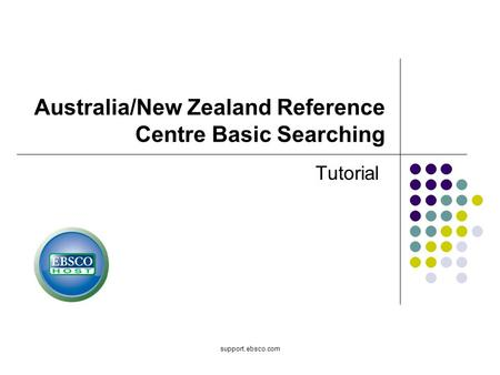 Support.ebsco.com Australia/New Zealand Reference Centre Basic Searching Tutorial.
