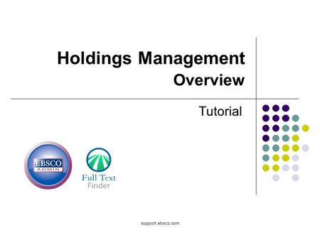 Support.ebsco.com Holdings Management Overview Tutorial.