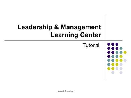 Support.ebsco.com Leadership & Management Learning Center Tutorial.