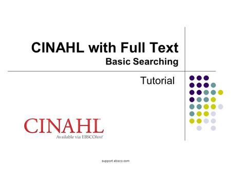 Support.ebsco.com CINAHL with Full Text Basic Searching Tutorial.