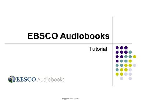 Support.ebsco.com Tutorial EBSCO Audiobooks. Welcome to EBSCOs Audiobooks tutorial. In this tutorial, we will look at how to search for Audiobooks as.