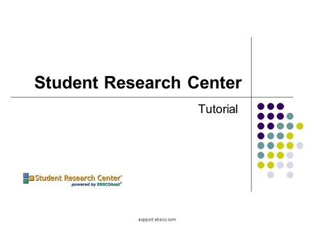 Support.ebsco.com Student Research Center Tutorial.