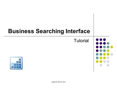 Support.ebsco.com Business Searching Interface Tutorial.