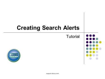 Support.ebsco.com Creating Search Alerts Tutorial.