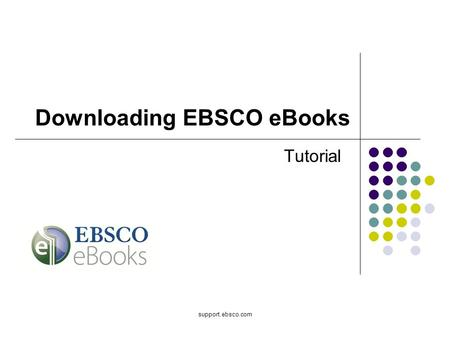 Support.ebsco.com Tutorial Downloading EBSCO eBooks.