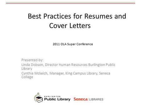 Best Practices for Resumes and Cover Letters Presented by: Linda Dobson, Director Human Resources Burlington Public Library Cynthia Mckeich, Manager, King.
