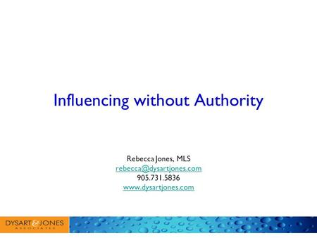 Influencing without Authority Rebecca Jones, MLS 905.731.5836