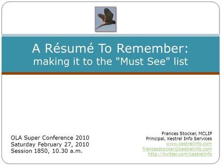 A Résumé To Remember: making it to the Must See list Frances Stocker, MCLIP Principal, Kestrel Info Services