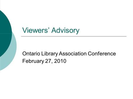 Viewers Advisory Ontario Library Association Conference February 27, 2010.