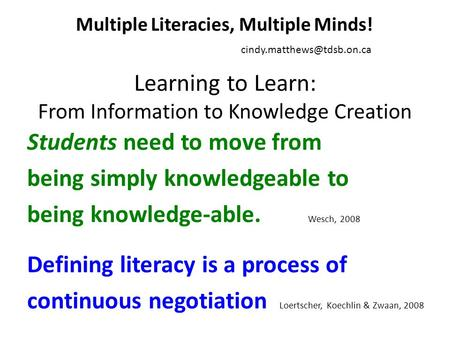 Learning to Learn: From Information to Knowledge Creation Students need to move from being simply knowledgeable to being knowledge-able. Wesch, 2008 Defining.