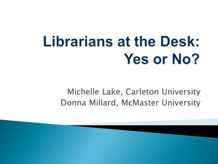 Michelle Lake, Carleton University Donna Millard, McMaster University.