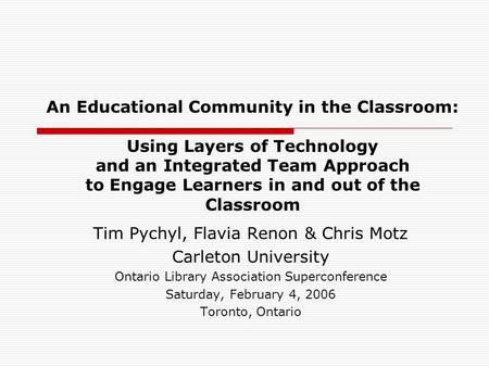 An Educational Community in the Classroom: Using Layers of Technology and an Integrated Team Approach to Engage Learners in and out of the Classroom Tim.