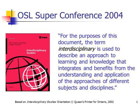"OSL Super Conference 2004 ""For the purposes of this document, the term interdisciplinary is used to describe an approach to learning and knowledge that."