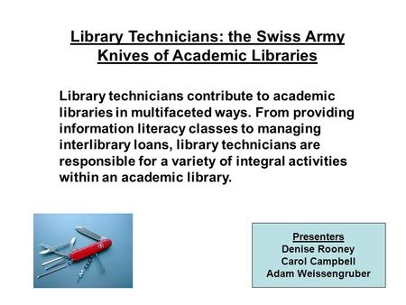 Library Technicians: the Swiss Army Knives of Academic Libraries Library technicians contribute to academic libraries in multifaceted ways. From providing.