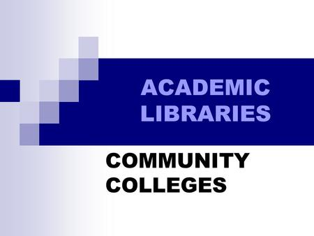 ACADEMIC LIBRARIES COMMUNITY COLLEGES. PURPOSE OF COLLEGES THEN… ONTARIO COLLEGES WERE ORIGINALLY : PLANNED TO MEET THE RELEVANT NEEDS OF ALL ADULTS WITHIN.