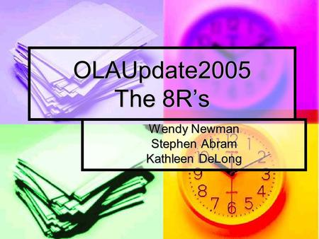OLAUpdate2005 The 8Rs Wendy Newman Stephen Abram Kathleen DeLong.