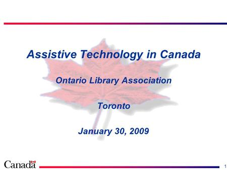 1 Assistive Technology in Canada Ontario Library Association Toronto January 30, 2009.