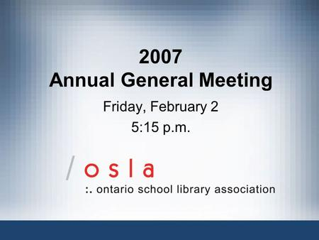 2007 Annual General Meeting Friday, February 2 5:15 p.m.