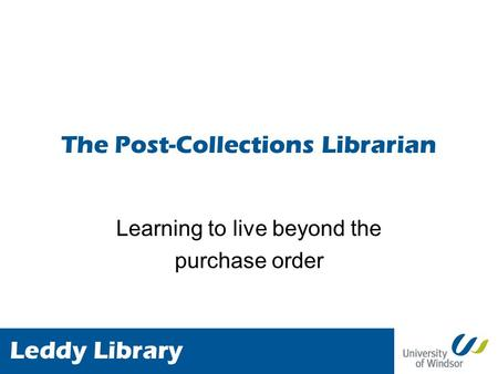 The Post-Collections Librarian Learning to live beyond the purchase order.