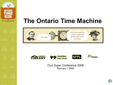 The Ontario Time Machine OLA Super Conference 2008 February 1, 2008.