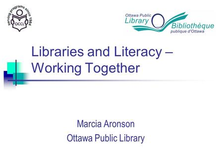 Libraries and Literacy – Working Together Marcia Aronson Ottawa Public Library.