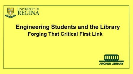 Engineering Students and the Library Forging That Critical First Link.